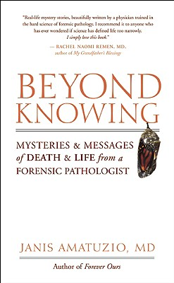 Image for Beyond Knowing: Mysteries and Messages of Death and Life from a Forensic Patholo