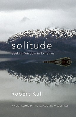 Image for Solitude: Seeking Wisdom in Extremes: A Year Alone in the Patagonia Wilderness