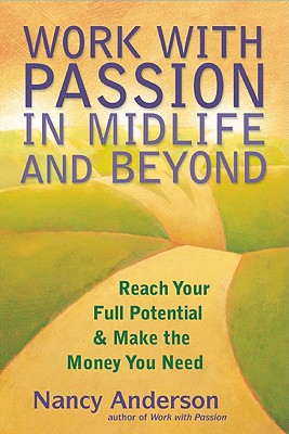 Image for Work with Passion in Midlife and Beyond: Reach Your Full Potential and Make the Money You Need