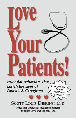 Image for Love Your Patients! Improving Patient Satisfaction with Essential Behaviors That Enrich the Lives of Patients and Professionals