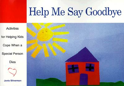 Image for Help Me Say Goodbye: Activities for Helping Kids Cope When a Special Person Dies