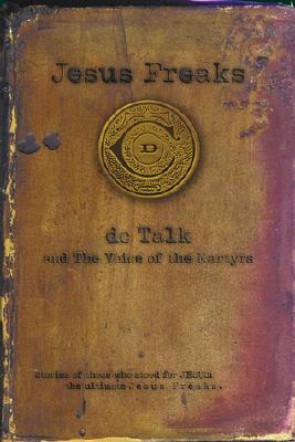 Image for Jesus Freaks: DC Talk and The Voice of the Martyrs - Stories of Those Who Stood for Jesus, the Ultimate Jesus Freaks