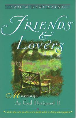Image for Friends and Lovers: Marriage As God Designed It