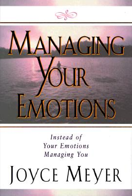 Image for Managing Your Emotions: Instead of Your Emotions Managing You!