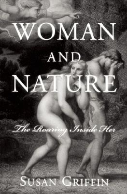 Woman and Nature: The Roaring Inside Her, Griffin, Susan