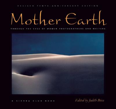 Image for Mother Earth: Through the Eyes of Women Photographers and Writers, Revised Tenth-Anniversary Edition