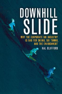 Image for Downhill Slide: Why the Corporate Ski Industry Is Bad for Skiing, Ski Towns, and the Environment