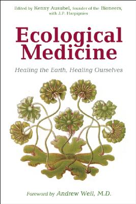 Ecological Medicine: Healing the Earth, Healing Ourselves (The Bioneers Series)