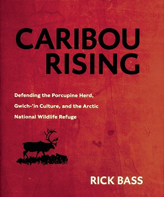 Image for Caribou Rising: Defending the Porcupine Herd, Gwich-'in Culture, and the Arctic National Wildlife Refuge