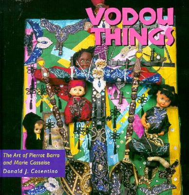 Image for Vodou Things: The Art of Pierrot Barra and Marie Cassaise (Folk Art and Artists Series) First Edition