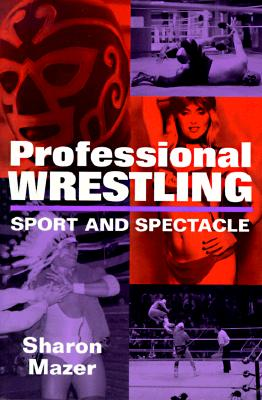 Professional Wrestling: Sport and Spectacle (Performance Studies Series), Mazer, Sharon