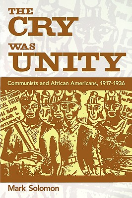The Cry Was Unity: Communists and African Americans, 1917-1936, Solomon, Mark