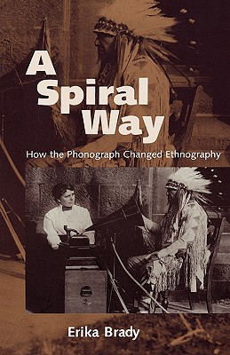 Image for A Spiral Way: How the Phonograph Changed Ethnography