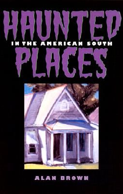 Haunted Places in the American South, Brown, Alan