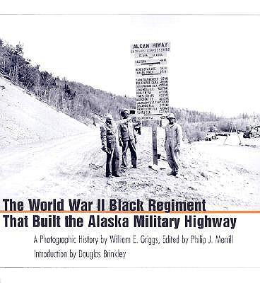 Image for The World War II Black Regiment That Built the Alaska Military Highway: A Photographic History