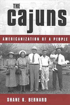 The Cajuns: Americanization of a People, Bernard, Shane K.
