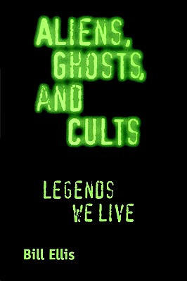 Image for Aliens, Ghosts, and Cults: Legends We Live