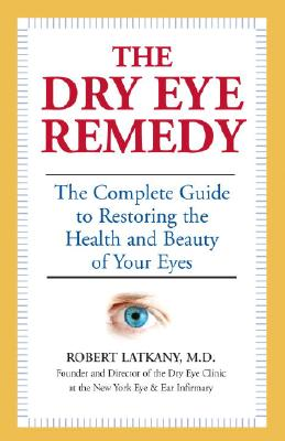 Image for The Dry Eye Remedy: The Complete Guide to Restoring the Health and Beauty of Your Eyes