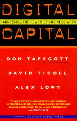 Digital Capital : Harnessing the Power of Business Webs, DON TAPSCOTT, ALEX LOWY, DAVID TICOLL