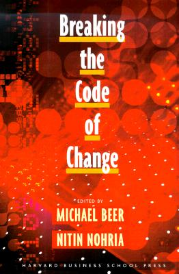 Breaking the Code of Change, Beer, Michael; Nohria, Nitin