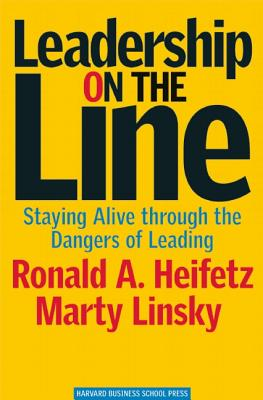 Leadership on the Line: Staying Alive Through the Dangers of Leading, Martin Linsky, Ronald A. Heifetz