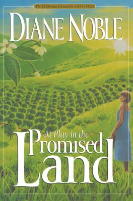At Play In The Promised Land (California Chronicles 1915-1923), Diane Noble