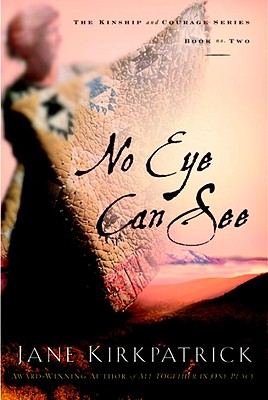 Image for No Eye Can See : A Novel of Kinship, Courage, and Faith