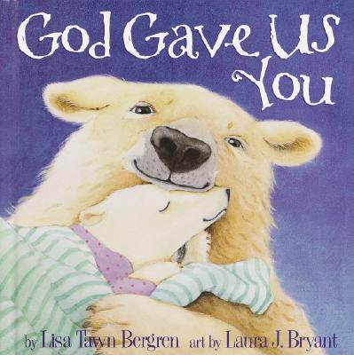 God Gave Us You, LISA TAWN BERGREN