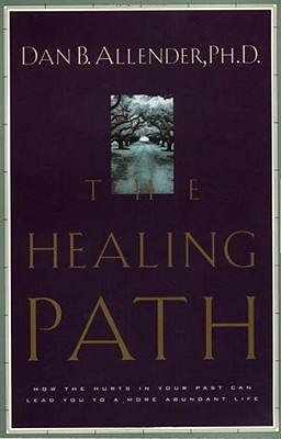 The Healing Path: How the Hurts in Your Past Can Lead You to a More Abundant Life, Allender, Dan B.