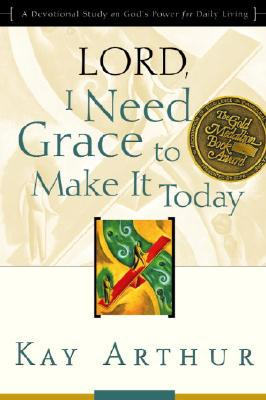 Image for Lord, I Need Grace to Make It Today: A Devotional Study on God's Power for Daily Living