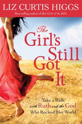Image for The Girl's Still Got It: Take a Walk with Ruth and the God Who Rocked Her World