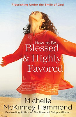 How to Be Blessed and Highly Favored: Flourishing Under the Smile of God, Hammond, Michelle McKinney
