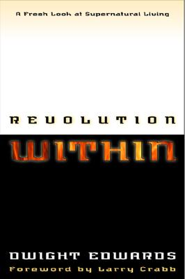 Revolution within: A Fresh Look at Supernatural Living, Dwight Edwards, Dwight M. Edwards