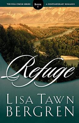 Refuge (Full Circle Series #1), Lisa Tawn Bergren