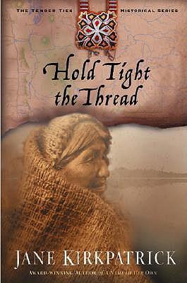 Hold Tight the Thread (Tender Ties Historical Series #3), Kirkpatrick, Jane