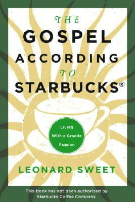 Image for The Gospel According to Starbucks: Living with a Grande Passion