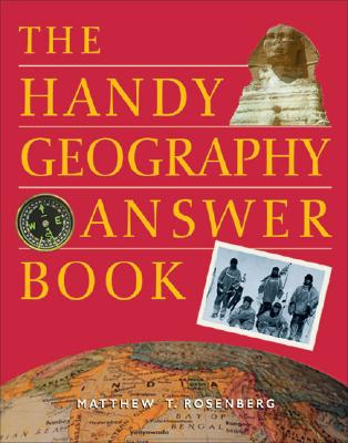 The Handy Geography Answer Book (The Handy Answer Book Series), Rosenberg, Mathew T.