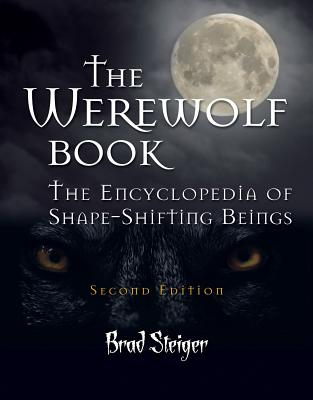 The Werewolf Book: The Encyclopedia of Shape-Shifting Beings, Steiger, Brad