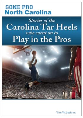 GONE PRO: NORTH CAROLINA: TAR HEEL STARS WHO BECAME PROS, JACKSON, TIM W.