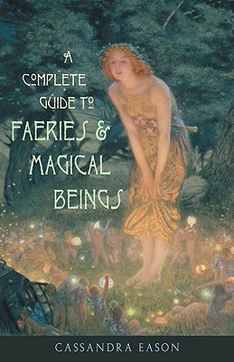 Image for A Complete Guide to Faeries & Magical Beings: Explore the Mystical Realm of the Little People