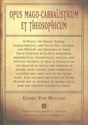 Image for Opus Mago-cabbalisticum Et Theosophicum: In Which The Origin, Nature, Characteristics, And Use Of Salt , Sulfur and Mercury are Described in Three Parts Together with much Wonderful Mathemati