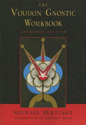 The Voudon Gnostic Workbook: Expanded Edition, MICHAEL BERTIAUX