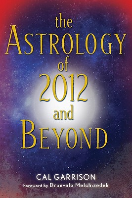 Astrology of 2012 and Beyond, The, Cal Garrison