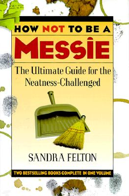 Image for How Not to Be a Messie: The Ultimate Guide for the Neatness-Challenged