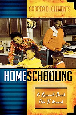 Homeschooling: A Research-Based How-To Manual, Clements, Andrea