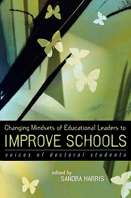 Changing Mindsets of Educational Leaders to Improve Schools: Voices of Doctoral Students