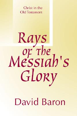 Image for Rays of Messiah's Glory: Christ in the Old Testament