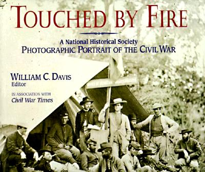 Image for Touched by Fire: A National Historical Society Photographic Portrait of the Civil War