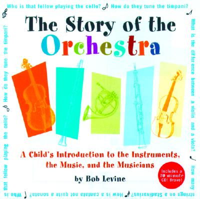 Story of the Orchestra : Listen While You Learn About the Instruments, the Music and the Composers Who Wrote the Music, ROBERT LEVINE, MEREDITH HAMILTON