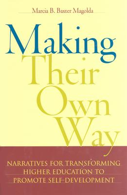 Image for Making Their Own Way: Narratives for Transforming Higher Education to Promote Self-Development